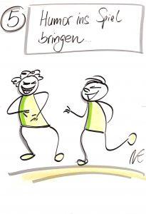 5. Mit Humor geht vieles leichter und Konflikte lassen sich schneller lösen